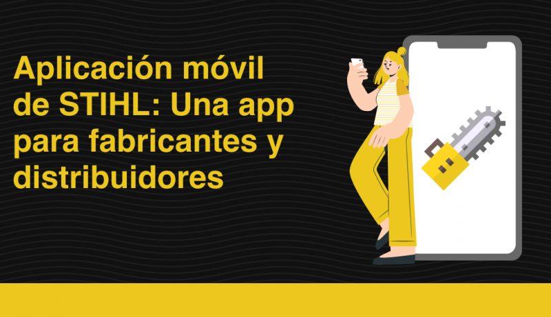 Blog- Aplicación móvil de STIHL_ Una app ideal para fabricantes y distribuidores