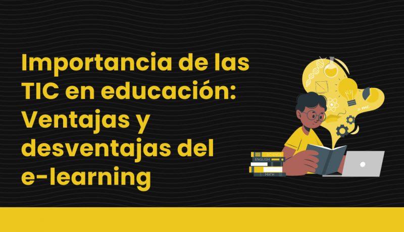 Importancia de las TIC en educación_ Ventajas y desventajas del e-learning