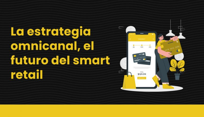 blog La estrategia omnicanal, el futuro del smart retail