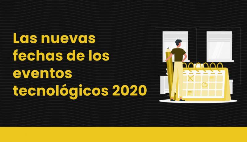 blog Las nuevas fechas de los eventos tecnológicos 2020
