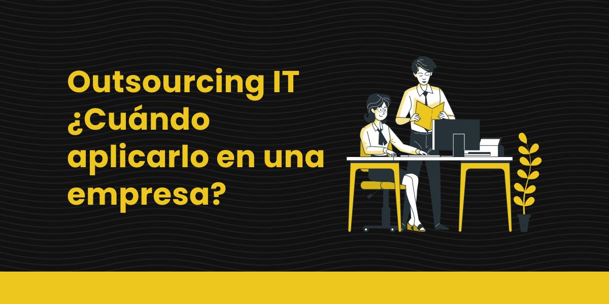 blog Outsourcing IT Cuándo aplicarlo en una empresa