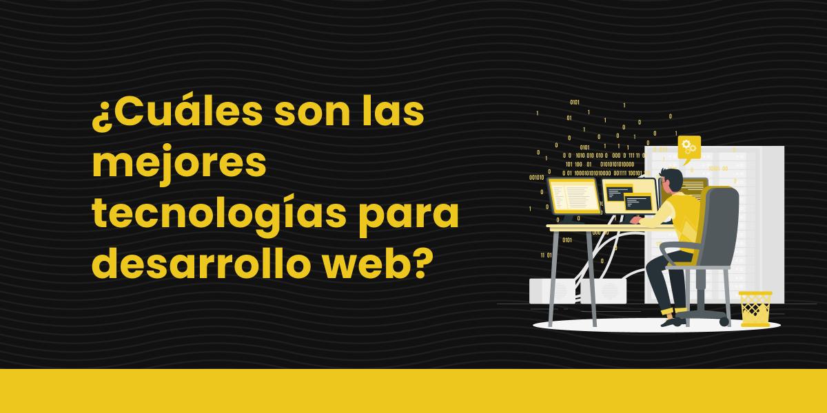 blog cuales son las mejores tecnologias para desarrollo web