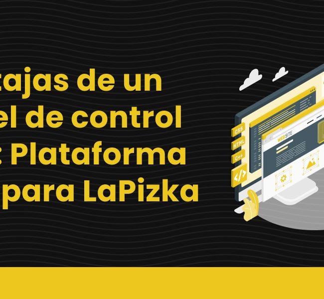 Ventajas de un panel de control web: Plataforma web para LaPizka